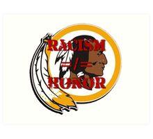 Racism =/= Honor Art Print