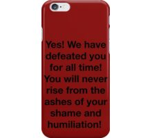 We have defeated you!  iPhone Case/Skin