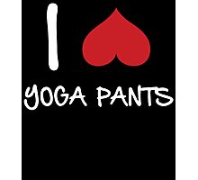 I LOVE YOGA PANTS Photographic Print