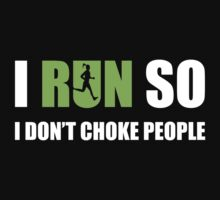 I RUN SO i don't choke people T-Shirt