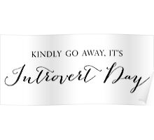 Kindly Go Away, It's Introvert Day Poster