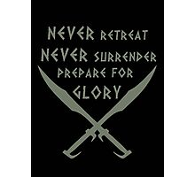 Never Retreat-Never Surrender-Prepare for Glory-Spartan Photographic Print