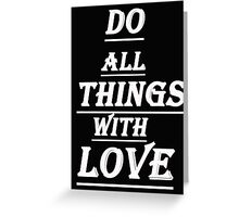 Do All Things with Love - T-Shirts & Hoodies Greeting Card