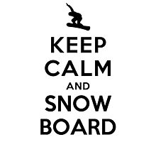 Keep Calm and Snowboard On Photographic Print