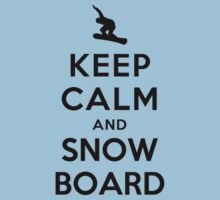 Keep Calm and Snowboard On by ilovedesign