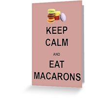 Keep Calm and Eat Macarons Greeting Card