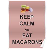 Keep Calm and Eat Macarons Poster