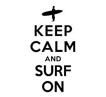 Keep Calm and Surf On Photographic Print