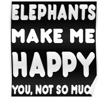 Elephants Make Me Happy You, Not So Much - Tshirts & Hoodies! Poster