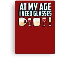At my age I need glasses Canvas Print