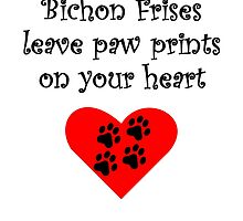 Bichon Frises Leave Paw Prints On Your Heart by kwg2200