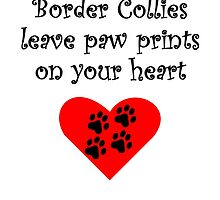 Border Collies Leave Paw Prints On Your Heart by kwg2200
