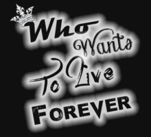 Who wants to live forever T-Shirt