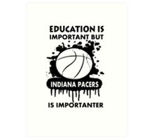 EDUCATION IS IMPORTANT - INDIANA PACERS Art Print