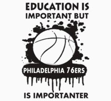 EDUCATION IS IMPORTANT - PHILADELPHIA 76ERS by rajsf