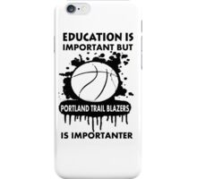 EDUCATION IS IMPORTANT - PORTLAND TRAIL BLAZERS iPhone Case/Skin