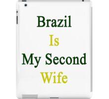 Brazil Is My Second Wife  iPad Case/Skin
