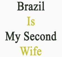 Brazil Is My Second Wife  by supernova23