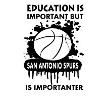 EDUCATION IS IMPORTANT -SAN ANTONIO SPURS Photographic Print