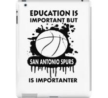 EDUCATION IS IMPORTANT -SAN ANTONIO SPURS iPad Case/Skin