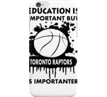 EDUCATION IS IMPORTANT - TORONTO RAPTORS iPhone Case/Skin