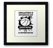 EDUCATION IS IMPORTANT - TORONTO RAPTORS Framed Print