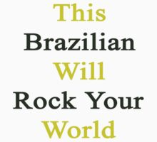 This Brazilian Will Rock Your World  by supernova23