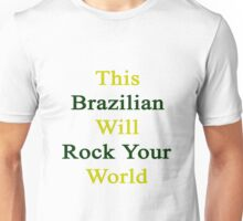 This Brazilian Will Rock Your World  Unisex T-Shirt