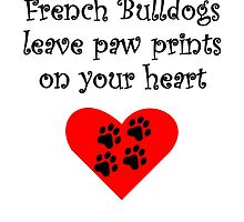 French Bulldogs Leave Paw Prints On Your Heart by kwg2200