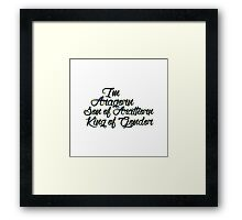 I'm Aragorn, son of Arathorn Framed Print