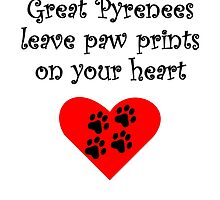 Great Pyrenees Leave Paw Prints On Your Heart by kwg2200