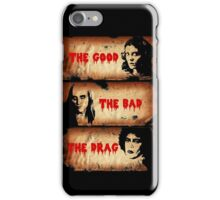 The Good, The Bad, The Drag iPhone Case/Skin