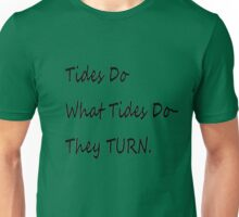 Tides do what tides do, they turn Unisex T-Shirt