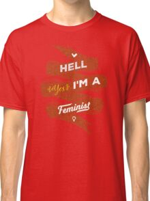 Hell Yes, I Am a Feminist Classic T-Shirt