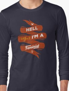 Hell Yes, I Am a Feminist Long Sleeve T-Shirt