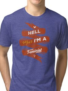 Hell Yes, I Am a Feminist Tri-blend T-Shirt