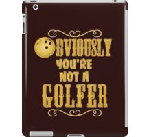 Obviously You're Not A Golfer iPad Case/Skin