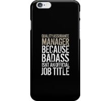 Cool 'Quality Assurance Manager because Badass Isn't an Official Job Title' Tshirt, Accessories and Gifts iPhone Case/Skin
