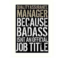 Cool 'Quality Assurance Manager because Badass Isn't an Official Job Title' Tshirt, Accessories and Gifts Art Print