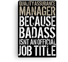 Cool 'Quality Assurance Manager because Badass Isn't an Official Job Title' Tshirt, Accessories and Gifts Canvas Print