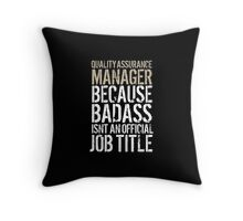 Cool 'Quality Assurance Manager because Badass Isn't an Official Job Title' Tshirt, Accessories and Gifts Throw Pillow