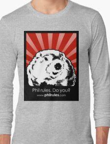 Phil Rules. Do you? (Punxsutawney) Long Sleeve T-Shirt