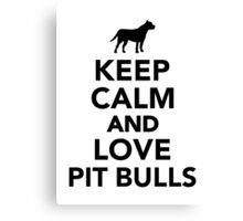 Keep calm and love Pit Bulls Canvas Print