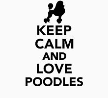 Keep calm and love poodles Unisex T-Shirt