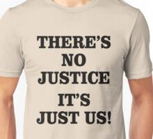 There's no justice, It's just us!  I can't breathe.  Hands up don't shoot. Unisex T-Shirt