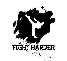 Fight Harder! Photographic Print