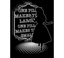 One Pill makes you larger Photographic Print