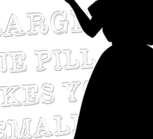 One Pill makes you larger Sticker