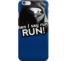 When I say run … RUN! iPhone Case/Skin