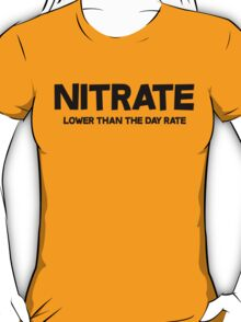 Nitrate Lower than the day rate T-Shirt